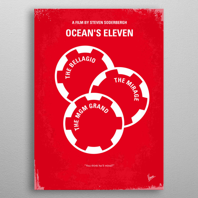 No056 My Oceans 11 minimal movie poster Danny Ocean and his eleven accomplices plan to rob three Las Vegas casinos simultaneously. Director: Steven Soderbergh Stars: George Clooney, Brad Pitt, Julia Roberts Ocean's, Ocean, Eleven, 11, Clooney, Brad, Pitt, Casino, Heist, Prison, Thief, Card, Dealer, Bellagio metal poster