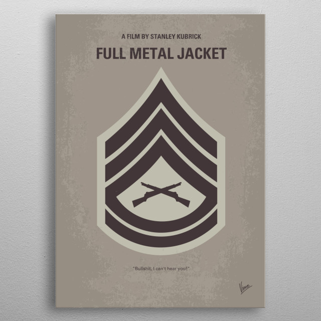 No030 My Full Metal Jacket minimal movie poster  A pragmatic U.S. Marine observes the dehumanizing effects the U.S.-Vietnam War has on his fellow recruits from their brutal boot camp training to the bloody street fighting in Hue.  Director: Stanley Kubrick Stars: Matthew Modine, R. Lee Ermey, Vincent D'Onofrio  Full, Metal, Jacket, Stanley, Kubrick, US, Marine, Vietnam, War, Joker, Gomer, Private, Pyle, Sgt., Hartman, Lee, Ermey,  Recruit, Sergeant, Training, Boot, Camp, drill, instructor, plato metal poster