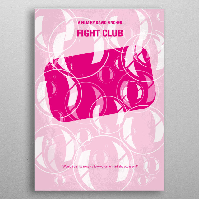 No027 My Fight Club minimal movie poster An insomniac office worker looking for a way to change his life crosses paths with a devil-may-care soap maker and they form an underground fight club that evolves into something much, much more... Director: David Fincher Stars: Brad Pitt, Edward Norton, Helena Bonham Carter Fight, Club, David, Fincher, Brad, Pitt, Edward, Norton, Tyler, Durden, Meat, Loaf, soap, fightclub, Revolution, Narrator, metal poster