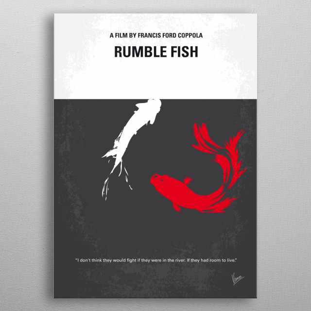 No073 My Rumble fish minimal movie poster Rusty James, an absent-minded street thug struggles to live up to his legendary older brother's reputation, and longs for the days when gang warfare was going on. Director: Francis Ford Coppola Stars: Matt Dillon, Mickey Rourke, Diane Lane Rumble, fish, Francis, Ford, Coppola, S, E, Hinton, Matt, Dillon, Mickey, Rourke, Rusty, James, Motorcycle, Boy, gang, fight metal poster