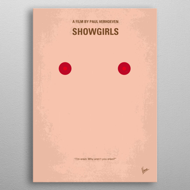 No076 My showgirls minimal movie poster  A young drifter, named Nomi, arrives in Las Vegas to become a dancer and soon sets about clawing and... metal poster