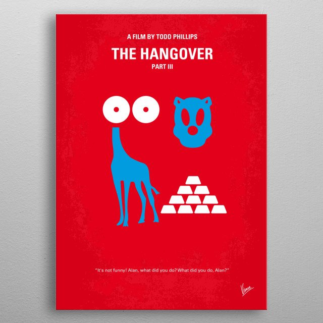 No145 My THE HANGOVER Part III minimal movie poster  When one of their own is kidnapped by an angry gangster, the Wolf Pack must track down Mr. Chow, who has escaped from prison and is on the lam.  Stars: Bradley Cooper, Zach Galifianakis, Ed Helms  HANGOVER, Part III , Las, Vegas, groomsmen, Phil, stu, alan, doug, mike, tyson, Mr, Chow, Wedding, Giraffe, Party, Friend, teeth, chicken, drugs, drunk, bachelor, Gold, metal poster