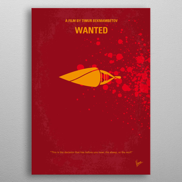 No176 My Wanted minimal movie poster A frustrated office worker learns that he is the son of a professional assassin, and that he shares his father's superhuman killing abilities. Director: Timur Bekmambetov Stars: Angelina Jolie, James McAvoy, Morgan Freeman Wanted, assassin, Angelina, Jolie, Freeman, graphic novel, comic, metal poster
