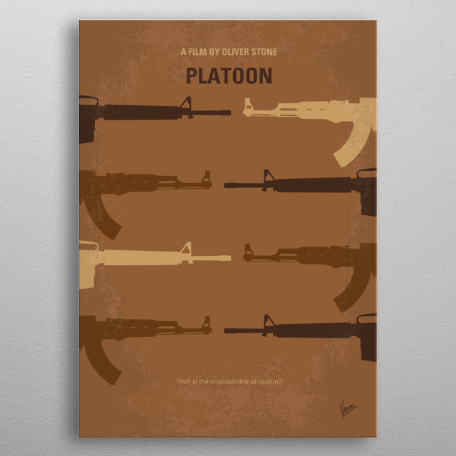 No115 My Platoon minimal movie poster A young recruit in Vietnam faces a moral crisis when confronted with the horrors of war and the duality of man. Director: Oliver Stone Stars: Charlie Sheen, Tom Berenger, Willem Dafoe  Platoon, Oliver, Stone, Charlie, Sheen, Berenger, Dafoe, Vietnam, Sergeant, vietcong, war, Soldier, metal poster