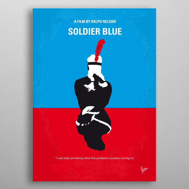 No136 My SOLDIER BLUE minimal movie poster After a cavalry group is massacred by the Cheyenne, only two survivors remain: Honus, a naive private devoted to his duty, and Cresta, a young woman who had lived with the Cheyenne two ... See full summary » Director: Ralph Nelson Stars: Candice Bergen, Peter Strauss, Donald Pleasence  SOLDIER, BLUE,Candice, Bergen, Cheyenne, cavalry, Private,Fort, Attack, Love, indian, cowboy, western, wild, west, cavalry,Little, Big, Horn, metal poster