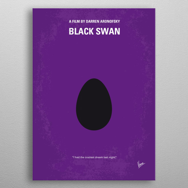 """No162 My Black Swan minimal movie poster A ballet dancer wins the lead in """"Swan Lake"""" and is perfect for the role of the delicate White Swan - Princess Odette - but slowly loses her mind as she becomes more and more like Odile, the Black Swan. Director: Darren Aronofsky Stars: Natalie Portman, Mila Kunis, Vincent Cassel Black, Swan, Natalie Portman, Mila, Kunis, The, Swan Queen, New York City, ballet, ballerina, dance, Dancer, lake, metal poster"""