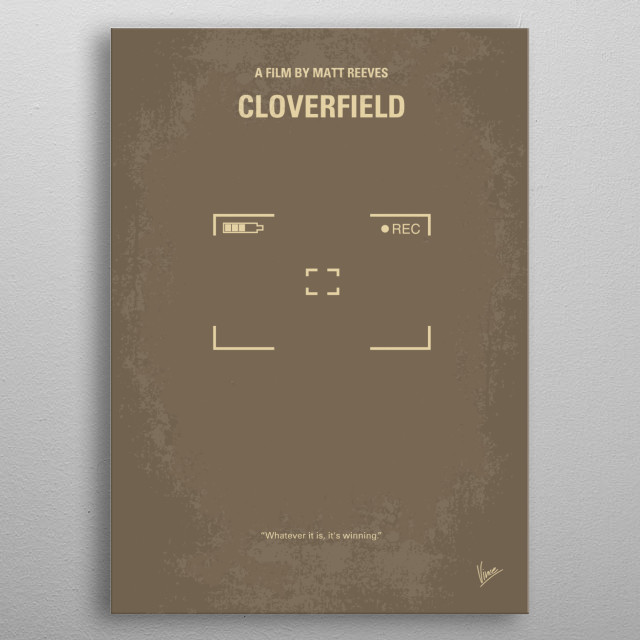 No203 My Cloverfield minimal movie poster Revolves around a monster attack in New York as told from the point of view of a small group of people. Director: Matt Reeves Stars: Mike Vogel, Jessica Lucas, Lizzy Caplan Cloverfield, monster, attack, video, taped, new, york, hand-held, camera, metal poster