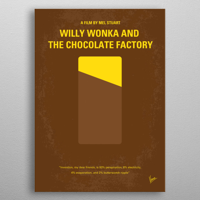 No149 My willy wonka and the chocolate factory minimal movie poster  A poor boy wins the opportunity to tour the most eccentric and wonderful candy factory of all.  Director: Mel Stuart Stars: Gene Wilder, Jack Albertson, Peter Ostrum  willy, wonka, the, chocolate, factory, Roald, Dahl, Grandpa, Joe, Charlie, candy, golden, ticket, metal poster