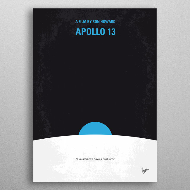 No151 My Apollo 13 minimal movie poster Three astronauts must devise a strategy to return to Earth safely after their spacecraft undergoes massive internal damage. Director: Ron Howard Stars: Tom Hanks, Bill Paxton, Kevin Bacon Apollo, 13, nasa, moon, astronaut, Houston, problem, mission, landing, space, earth, rocket, metal poster