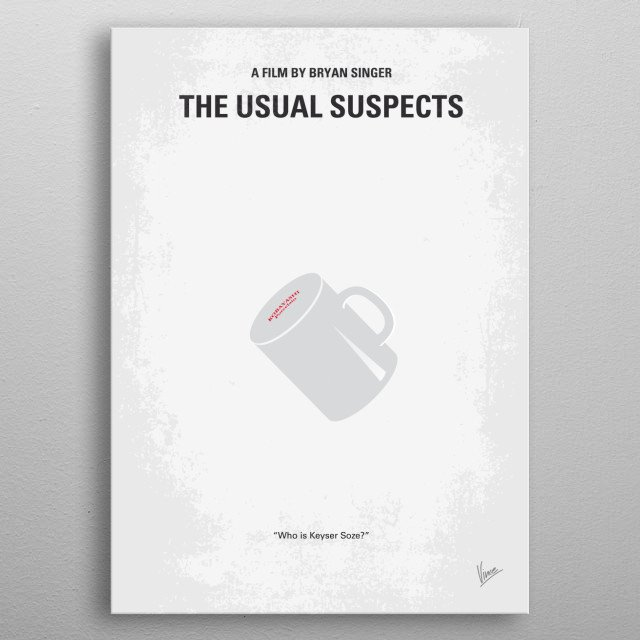 No095 My The usual suspects minimal movie poster A boat has been destroyed, criminals are dead, and the key to this mystery lies with the only survivor and his twisted, convoluted story beginning with five career crooks in a seemingly random police lineup. Director: Bryan Singer Stars: Kevin Spacey, Gabriel Byrne, Chazz Palminteri usual, suspects, Spacey, Verbal, Kint, Kobayashi, Keyser, Who, is, Söze, soze, metal poster
