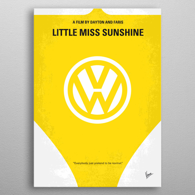 No103 My Little Miss Sunshine movie poster A family determined to get their young daughter into the finals of a beauty pageant take a cross-country trip in their VW bus. Directors: Jonathan Dayton, Valerie Faris Stars: Steve Carell, Toni Collette, Greg Kinnear Little, Miss, Sunshine, Steve, Carell, family,beauty, pageant, VW, bus,	 Olive, Hoover, Albuquerque, homosexual, Proust, self-help, Nietzsche, Volkswagen, Type 2, metal poster