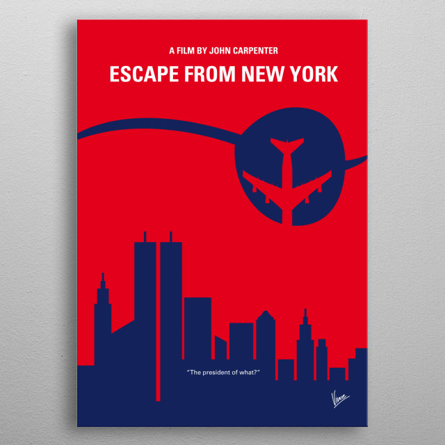 No219 My Escape from New York minimal movie poster  In 1997, when the US President crashes into Manhattan, now a giant max. security prison, a convicted bank robber is sent in for a rescue.  Director: John Carpenter Stars: Kurt Russell, Lee Van Cleef, Ernest Borgnine  Escape, from, New, York, NY, NYC, Snake, Plissken, Kurt, Russel, President, Manhattan, prison, Lee, Van Cleef, New York City, air force one, metal poster