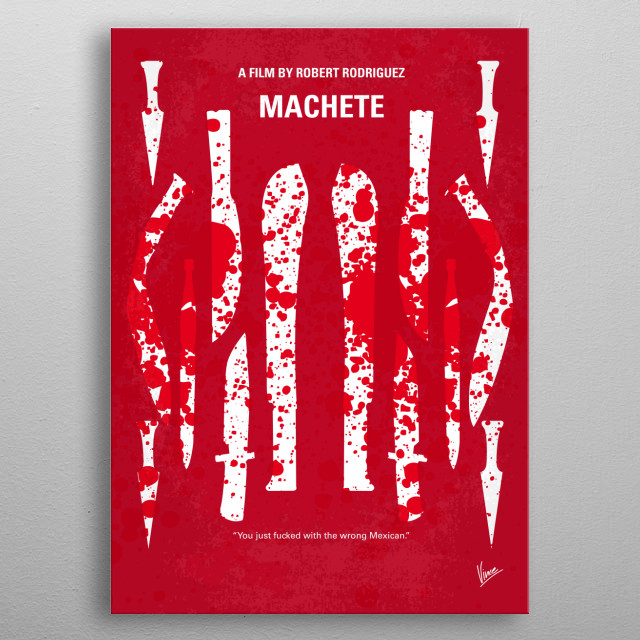 No114 My Machete minimal movie poster After being set-up and betrayed by the man who hired him to assassinate a Texas Senator, an ex-Federale launches a brutal rampage of revenge against his former boss. Directors: Ethan Maniquis, Robert Rodriguez Stars: Danny Trejo, Michelle Rodriguez, Robert De Niro Machete, Robert, Rodriguez, Danny, Trejo, Michelle,Cortez, metal poster