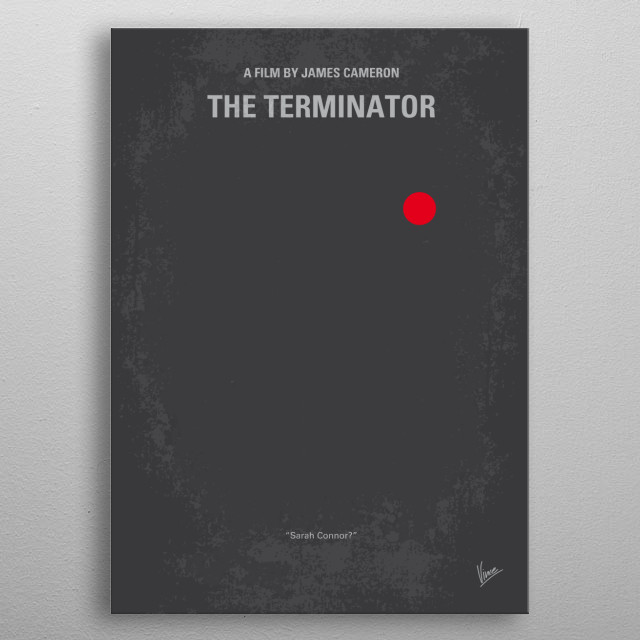 No199 My Terminator minimal movie poster  A human-looking indestructible cyborg is sent from 2029 to 1984 to assassinate a waitress, whose un... metal poster