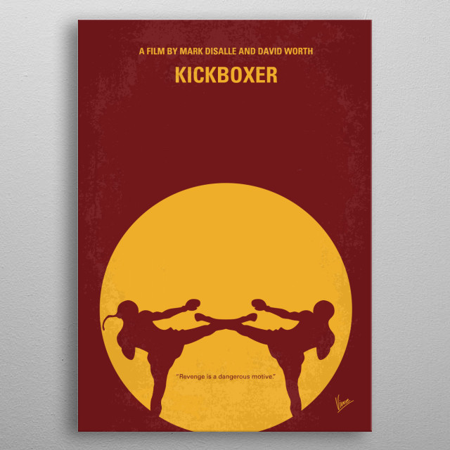 No178 My Kickboxer minimal movie poster  Kurt Sloane must learn the ancient kick boxing art of Muay Thai in order to avenge his brother.  Dir... metal poster