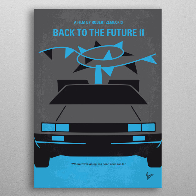 No183 My Back to the Future minimal movie poster part 2  After visiting 2015, Marty McFly must repeat his visit to 1955 to prevent disastrous changes to 1985... without interfering with his first trip.  Director: Robert Zemeckis Stars: Michael J. Fox, Christopher Lloyd, Lea Thompson   Back, to, the, Future, time, traveling, Marty, McFly, DeLorean, Emmett , Brown, 80s, DMC, Michael, Fox, OUTATIME, part, 1, 2, 3, I, II, III metal poster