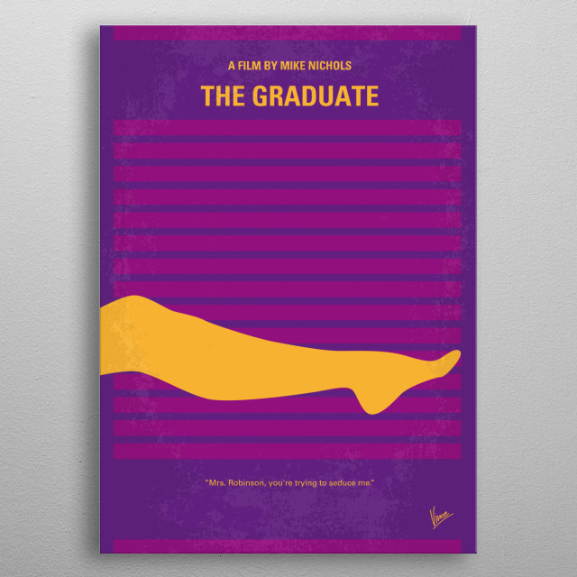 No135 My THE GRADUATE minimal movie poster Recent college graduate Benjamin Braddock is trapped into an affair with Mrs. Robinson, who happens to be the wife of his father's business partner and then finds himself falling in love with her daughter, Elaine. Director: Mike Nichols Stars: Dustin Hoffman, Anne Bancroft, Katharine Ross THE, GRADUATE,Dustin, Hoffman,Mrs, Robinson,Love,Hotel, Room,College, affair, legs, boy, man, Romance,Simon,Garfunkel, metal poster