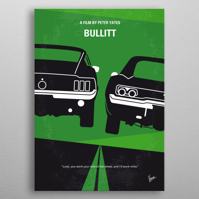 No214 My BULLITT minimal movie poster An all guts, no glory San Francisco cop becomes determined to find the underworld kingpin that killed the witness in his protection. Director: Peter Yates Stars: Steve McQueen, Jacqueline Bisset, Robert Vaughn Frank, Bullitt, Steve, McQueen, Jacqueline, Bisset, Mr, Cool, San Francisco, Police, Ford, Mustang, 1968, G.T, Fastback, ,Tuxedo, Black, Dodge, Charger, metal poster