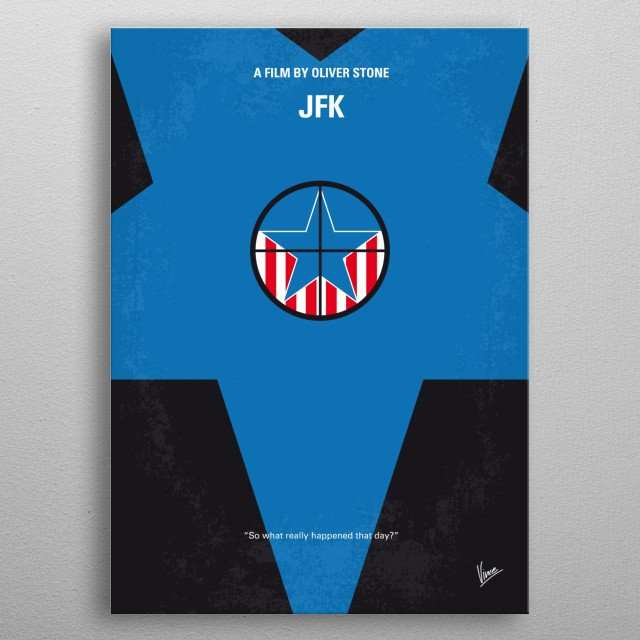 No111 My JFK minimal movie poster  A New Orleans DA discovers there's more to the Kennedy assassination than the official story.  Director: O... metal poster
