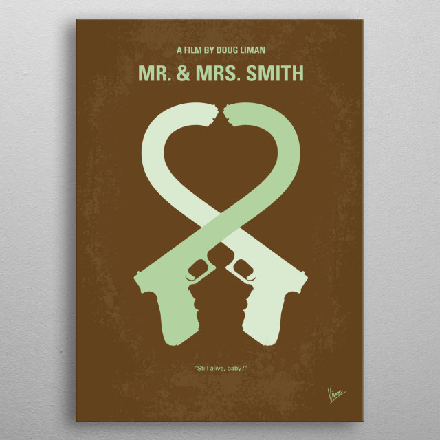 No187 My Mr. and Mrs. Smith minimal movie poster A bored married couple is surprised to learn that they are both assassins hired by competing agencies to kill each other. Director: Doug Liman Stars: Brad Pitt, Angelina Jolie, Adam Brody Mr, metal poster