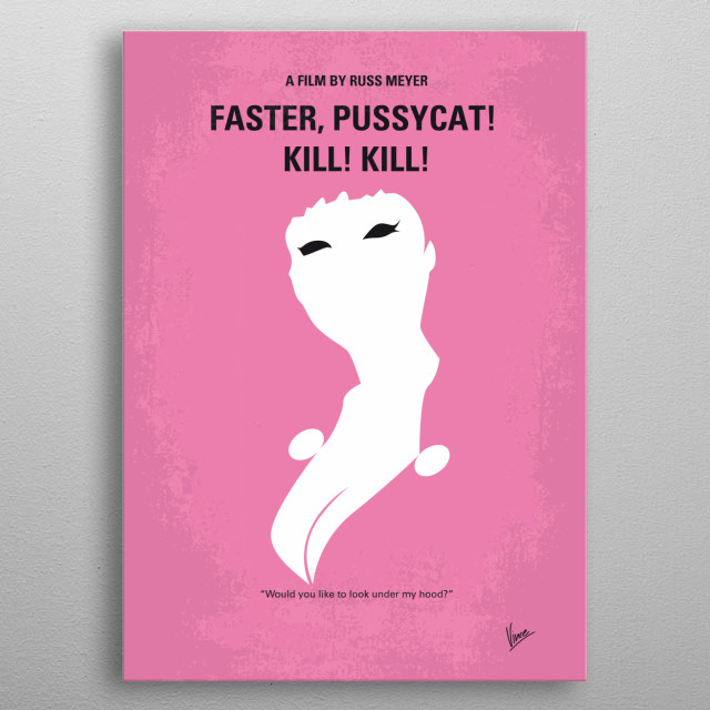 No141 My Faster, Pussycat! Kill! Kill! minimal movie poster  Three strippers seeking thrills encounter a young couple in the desert.  Directo... metal poster