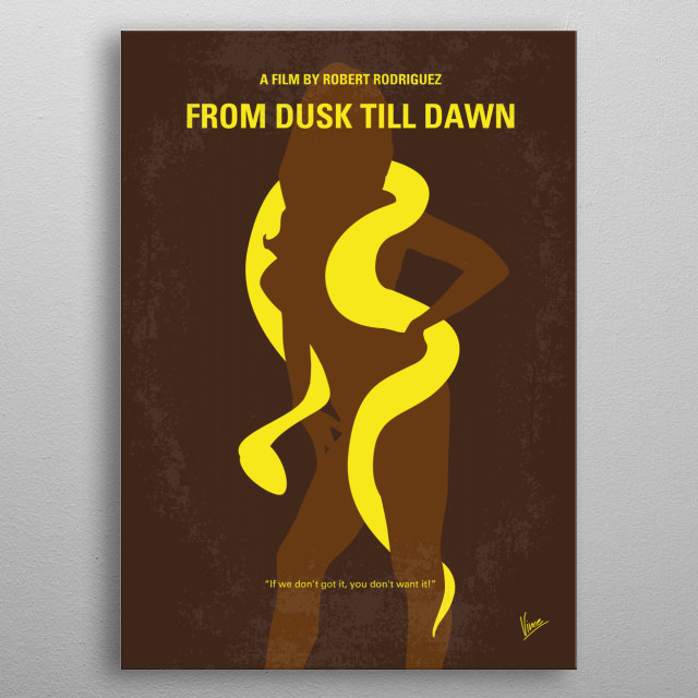 No127 My FROM DUSK TILL DAWN minimal movie poster  Two criminals and their hostages unknowingly seek temporary refuge in an establishment populated by vampires, with chaotic results.  Director: Robert Rodriguez Stars: Harvey Keitel, George Clooney, Juliette Lewis  FROM, DUSK, TIll, DAWN, Rodriguez, Harvey, Keitel, George, Clooney, Quentin, Tarantino, Salma, Hayek, snake, yellow, Vampire, Titty, twister, metal poster