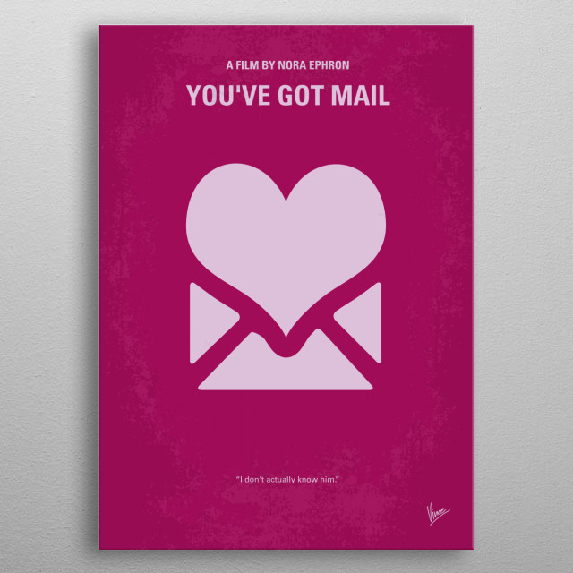 No107 My Youve Got Mail minimal movie poster  Two business rivals hate each other at the office but fall in love over the internet.  Director: Nora Ephron Stars: Tom Hanks, Meg Ryan, Greg Kinnear  You, Got, Mail, love, Hanks, Meg, Ryan, Joe, Fox, romantic, bookstore, shop, Internet, e-mail, metal poster
