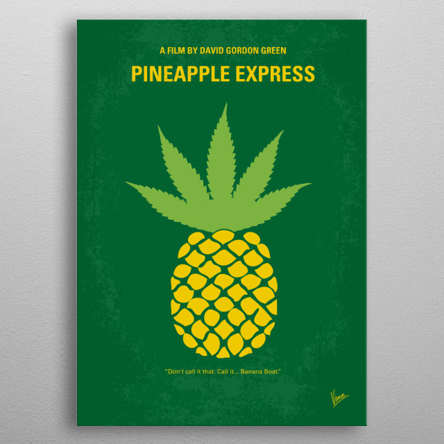 No264 My PINEAPPLE EXPRESS minimal movie poster A process server and his marijuana dealer wind up on the run from hitmen and a corrupt police officer after he witness his dealer's boss murder a competitor while trying to serve papers on him. Director: David Gordon Green Stars: Seth Rogen, James Franco, Gary Cole PINEAPPLE, EXPRESS, marijuana, dealer, Seth, Rogen, James, Franco, weed, hitmen, metal poster