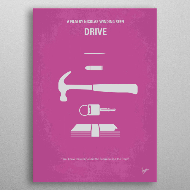 No258 My DRIVE minimal movie poster A mysterious Hollywood stuntman, mechanic and getaway driver lands himself in trouble when he helps out his neighbor. Director: Nicolas Winding Refn Stars: Ryan Gosling, Carey Mulligan, Bryan Cranston DRIVE, Hollywood, stuntman, Ryan, Gosling, getaway, car, heist, hamer, bullit, metal poster