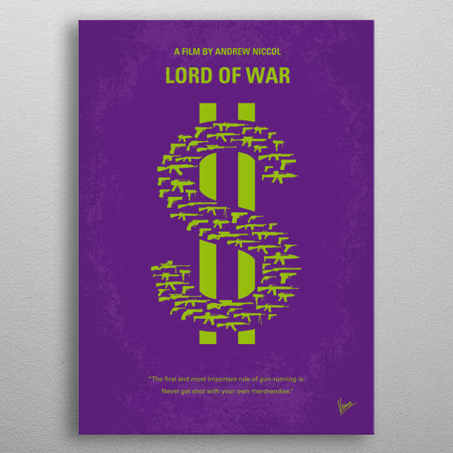 No281 My LORD OF WAR minimal movie poster An arms dealer confronts the morality of his work as he is being chased by an Interpol agent. Stars: Nicolas Cage, Ethan Hawke, Jared Leto LORD, OF, WAR, arms, dealer, Interpol, Yuri, Orlov, Nicolas, Cage, warlord, Odessa, metal poster