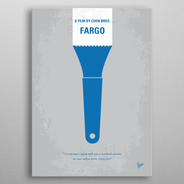 No283 My FARGO minimal movie poster Jerry Lundegaard's inept crime falls apart due to his and his henchmen's bungling and the persistent police work of the quite pregnant Marge Gunderson. Stars: William H. Macy, Frances McDormand, Steve Buscemi FARGO, ransom, blood, money, murder, north, dakota, ice, cold, snow, coen, Joel, Ethan, police, metal poster