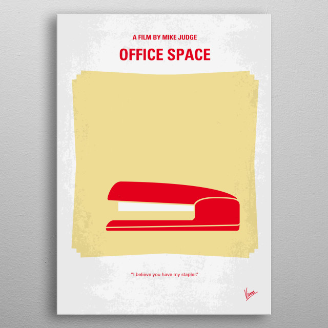 No255 My OFFICE SPACE minimal movie poster Comedic tale of company workers who hate their jobs and decide to rebel against their greedy boss. Director: Mike Judge Stars: Ron Livingston, Jennifer Aniston, David Herman OFFICE, SPACE, hate, jobs and decide to rebel, greed, boss, Initech, software, engineers, downsizing, metal poster