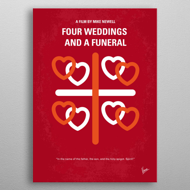 No259 My Four Weddings and a Funeral minimal movie poster  Over the course of five social occasions, a committed bachelor must consider the notion that he may have discovered love.  Director: Mike Newell Stars: Hugh Grant, Andie MacDowell, James Fleet  Four, Weddings, Funeral, Hugh, Grant, Andie, MacDowell, Friend, romantic, metal poster