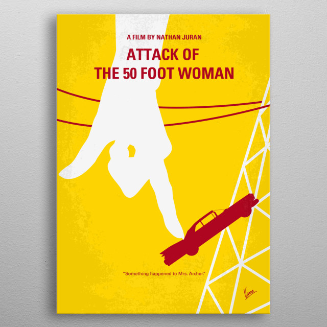 No276 My Attack of the 50 Foot Woman minimal movie poster  When an abused socialite grows to giant size because of an alien encounter and an aborted murder attempt, she goes after her cheating husband with revenge on her mind.  Director: Nathan Juran (as Nathan Hertz) Stars: Allison Hayes, William Hudson, Yvette Vickers  Attack, 50 Foot, Woman, socialite, grows, giant, size, UFO, road, revenge, alien, Sci-Fi, metal poster