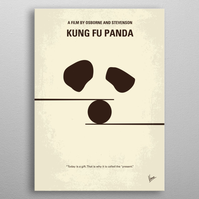 No227 My KUNG FU Panda minimal movie poster  In the Valley of Peace, Po the Panda finds himself chosen as the Dragon Warrior despite the fact that he is obese and a complete novice at martial arts.  Directors: Mark Osborne, John Stevenson Stars: Jack Black, Ian McShane, Angelina Jolie   Kung, Fu, Panda, Po, Master, Shifu, Valley, Peace, Dragon, Warrior, martial, arts, peacock, China, Furious, Five,Tigress, Crane, Mantis, Viper, Monkey, metal poster
