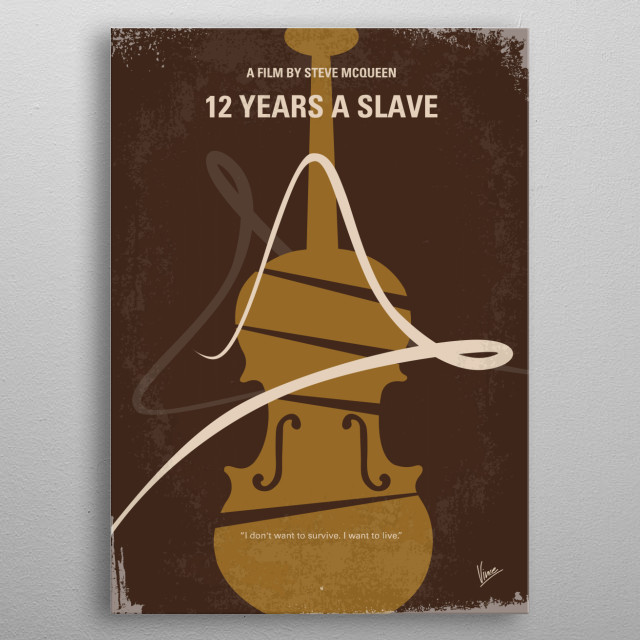 No268 My 12 years a slave minimal movie poster In the antebellum United States, Solomon Northup, a free black man from upstate New York, is abducted and sold into slavery. Director: Steve McQueen Stars: Chiwetel Ejiofor, Michael K. Williams, Michael Fassbender 12 years a slave, steve, McQueen, United, States, Solomon, Northup, free, slavery, Chiwetel, Ejiofor, Civil War, slave, sold, metal poster