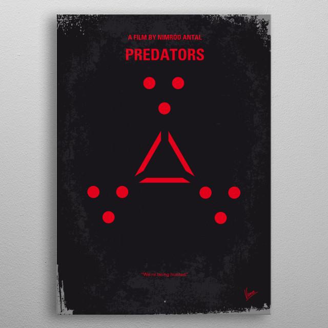 No289 My PREDATORS minimal movie poster  A group of elite warriors are hunted by members of a merciless alien race known as Predators.  Stars... metal poster