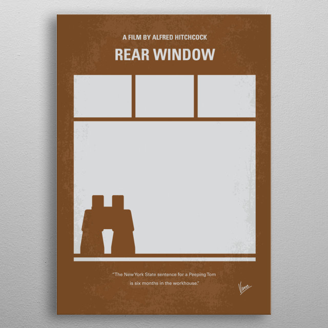 No238 My Rear window minimal movie poster A wheelchair bound photographer spies on his neighbours from his apartment window and becomes convinced one of them has committed murder. Director: Alfred Hitchcock Stars: James Stewart, Grace Kelly, Wendell Corey Rear, window, wheelchair, photographer, murder, Alfred, Hitchcock, James, Stewart, Grace, Kelly, New, York, apartment, metal poster