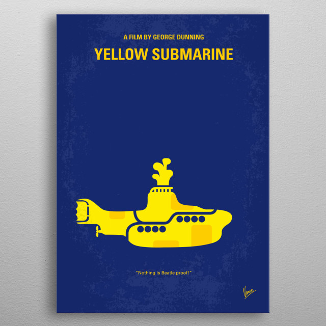 No257 My YELLOW SUBMARINE minimal movie poster The Beatles agree to accompany Captain Fred in his Yellow Submarine and go to Pepperland to free it from the music hating Blue Meanies. Director: George Dunning Stars: The Beatles, Paul Angelis, John Clive YELLOW, SUBMARINE, Beatles, Captain, Fred,Blue Meanies, Pepperland, Pepper's, Lonely, Hearts, Club, Band, John, Paul, Ringo, George, Animation, metal poster