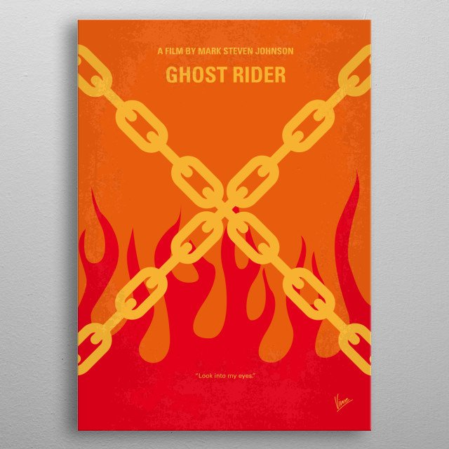 No296 My GHOST RIDER minimal movie poster Stunt motorcyclist Johnny Blaze gives up his soul to become a hellblazing vigilante, to fight against power hungry Blackheart, the son of the devil himself. Stars: Nicolas Cage, Eva Mendes, Sam Elliott GHOST RIDER, Nicolas, Cage, motorcyclist, Johnny, Blaze, stuntman, devil, comic, hell, Mephisto, evil, soul, contract, fire, metal poster