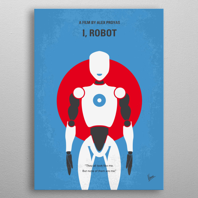 No275 My I ROBOT minimal movie poster In the year 2035 a techno-phobic cop investigates a crime that may have been perpetrated by a robot, which leads to a larger threat to humanity. Director: Alex Proyas Stars: Will Smith, Bridget Moynahan, Bruce Greenwood ROBOT, Will, Smith,Sonny, robotophobic, Three, Laws, Robotics,Sci-Fi, Isaac, Asimov, metal poster