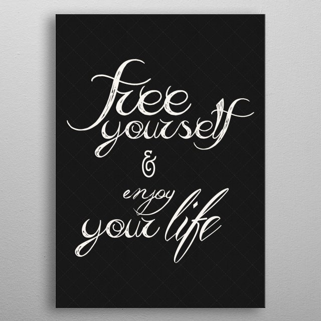 High-quality metal print from amazing Typography And Text Art collection will bring unique style to your space and will show off your personality. metal poster