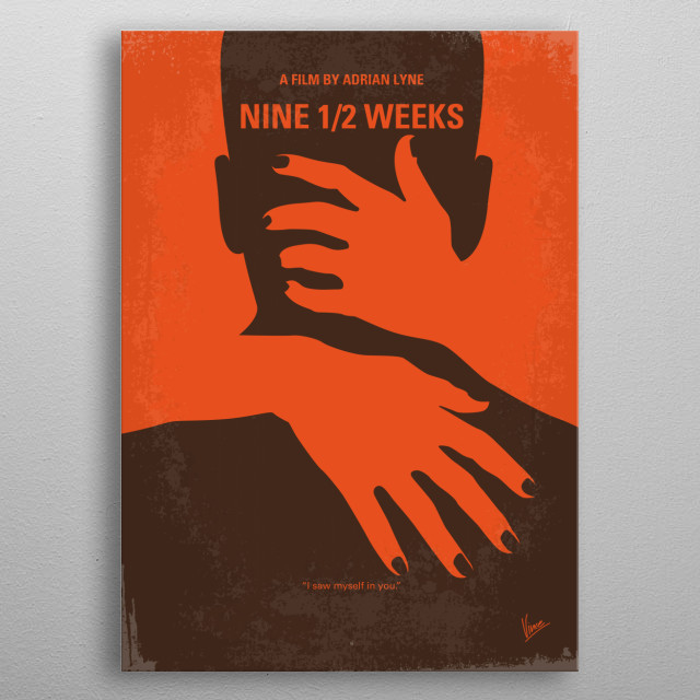 No305 My Nine half Weeks minimal movie poster  An erotic story about a woman, the assistant of an art gallery, who gets involved in an impers... metal poster