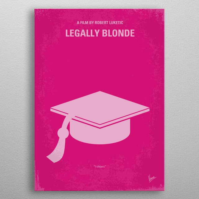 No301 My Legally Blonde minimal movie poster  When a blonde sorority queen is dumped by her boyfriend, she decides to follow him to law schoo... metal poster