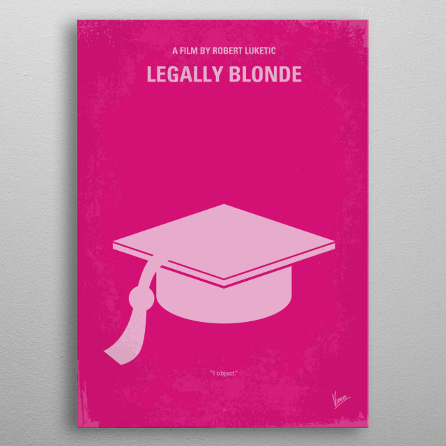No301 My Legally Blonde minimal movie poster When a blonde sorority queen is dumped by her boyfriend, she decides to follow him to law school to get him back and, once there, learns she has more legal savvy than she ever imagined. Director: Robert Luketic Stars: Reese Witherspoon, Luke Wilson, Selma Blair Legally, Blonde, Elle, Woods, sorority, Reese, Witherspoon, lawyer, law, school,  minimal, minimalism, minimalist, movie, poster, film, artwork, cinema, alternative, symbol, graphic, design, metal poster