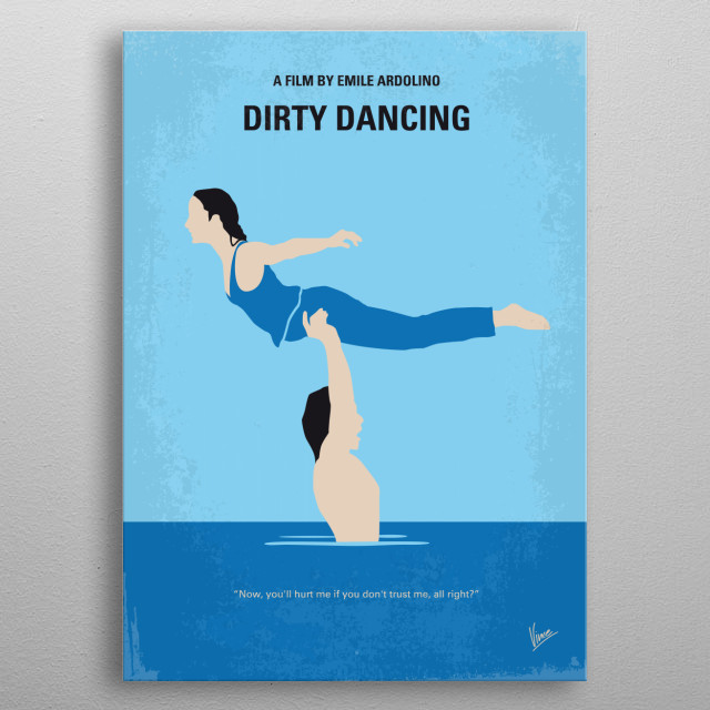 """No298 My Dirty Dancing minimal movie poster Spending the summer in a holiday camp with her family, Frances """"Baby"""" Houseman falls in love with the camp's dance instructor Johnny Castle. Director: Emile Ardolino Stars: Patrick Swayze, Jennifer Grey, Jerry Orbach Dirty, Dancing, Swayze, Grey, Baby, resort, dance, instructor, minimal, minimalism, minimalist, movie, poster, film, artwork, cinema, alternative, symbol, graphic, design, idea, chungkong, simple, cult, fan, art, print, retro, icon, styl metal poster"""