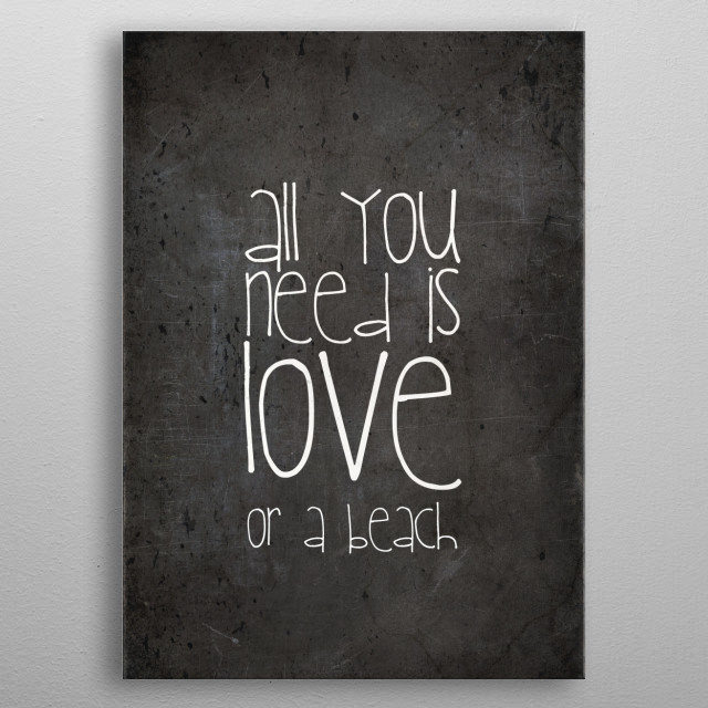 ALL YOU NEED IS LOVE OR A BEACH metal poster