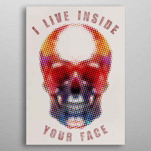 I live inside your face! metal poster