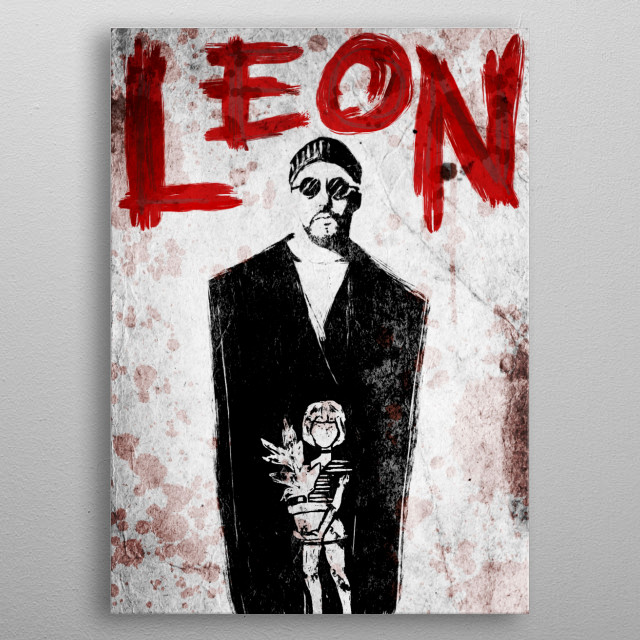 Leon ----- ---- Or you can print it on a t-shirt: https://teespring.com/stores/roycalvillo metal poster