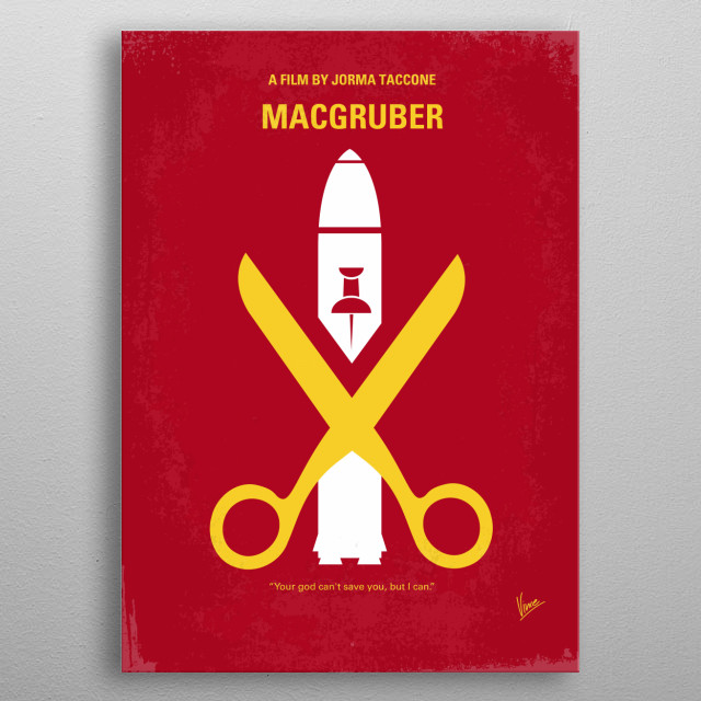 No317 My MacGruber minimal movie poster  Ex-special operative MacGruber is called back into action to take down his archenemy, Dieter Von Cunth, who's in possession of a nuclear warhead and bent on destroying Washington, D.C.  Director: Jorma Taccone Stars: Will Forte, Kristen Wiig, Val Kilmer, MacGruber, warhead, Dieter, Von Cunth, Rio, Bamba, X5, minimal, minimalism, minimalist, movie, poster, film, artwork, cinema, alternative, symbol, graphic, design, idea, chungkong, simple, cult, fan, art metal poster